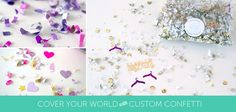 Cover Your World with Custom Confetti. I will be doing this! Not sure what for... But it's happening!