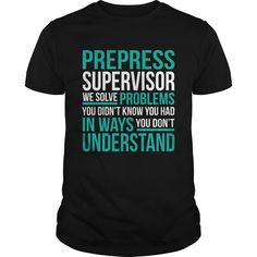PREPRESS SUPERVISOR T-Shirts, Hoodies. ADD TO CART ==► Funny Tee Shirts