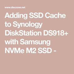 Adding SSD Cache to Synology DiskStation DS918+ with Samsung NVMe M2 SSD - Samsung, Ads