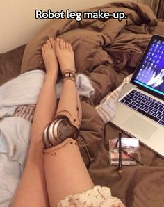 Impressive robot leg make-up…