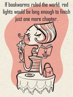 If bookworms ruled the world, red lights would be long enough to finish just one more chapter.