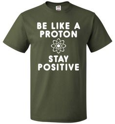 Be Like A Proton And Stay Positive Shirt Funny Science Tee