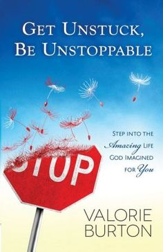 Get Unstuck, Be Unstoppable: Step into the Amazing Life God Imagined for You- Valorie Burton