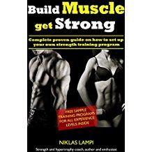 Build Muscle, get Strong: Complete Proven Guide on How to Set Up Your Own Strength Training Program (Increase Muscle, Building Muscle Fast, Strength Training, ... Strength Program, Lifting) (English Edition)