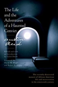 The life and the adventures of a haunted convict / by Austin Reed ; edited by Caleb Smith ; with a preface by David W. Blight and Robert B. Stepto / 9780812997095 / 2/1/16