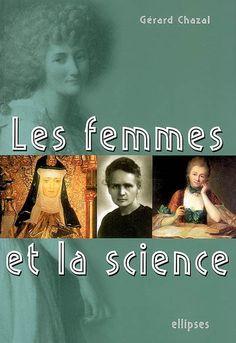 """509.2 CHA - Les femmes et la science / Gérard Chazal. """"L'auteur a tenté dans cet ouvrage de montrer qu'il a existé une véritable discrimination vis-à-vis des femmes quant à la possibilité qu'elles participent à la constitution des savoirs. Pire, il y eut dans l'histoire de très grandes figures de femmes scientifiques mais on a trop souvent occulté leur nom et leurs apports."""""""