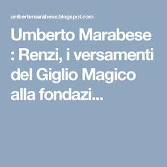 Umberto Marabese : Renzi, i versamenti del Giglio Magico alla fondazi...