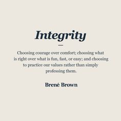 Integrity is choosing courage over comfort. Brene brown explains how ones integrity can make a huge positive impact. Words Quotes, Wisdom Quotes, Quotes To Live By, Me Quotes, Motivational Quotes, Inspirational Quotes, Sayings, Change Quotes, Value Quotes