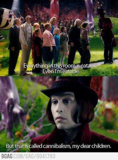 Haha I said this today to my friend =p but we were quoting Charlie and the chocolate factory so it's cool. Ahhaha