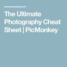 The Ultimate Photography Cheat Sheet | PicMonkey