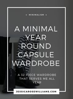 A minimal year round capsule wardrobe. Creating a minimal capsule wardrobe was the best thing I ever did. Find out how I built my year round 32 piece minimal wardrobe | Minimalist style | Minimal capsule wardrobe | How to build a capsule wardrobe | Minimalist fashion | Minimal French style