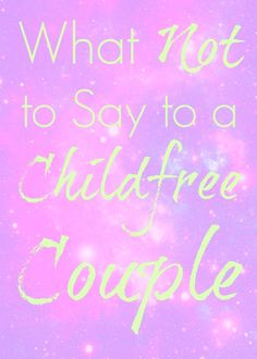Do not, we repeat, do NOT say these 10 things to childfree couples, please.