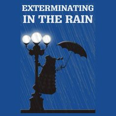 Exterminating in the rain!   #DoctorWho