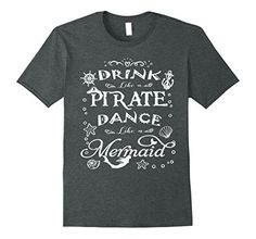 Mens Drink Like a Pirate and Dance Like a Mermaid T-shirt... https://www.amazon.com/dp/B071P4Z3GM/ref=cm_sw_r_pi_dp_x_IM1pzbP3WFFJT