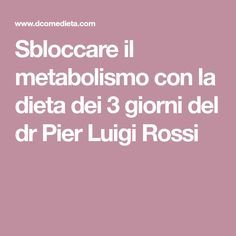 Sbloccare il metabolismo con la dieta dei 3 giorni del dr Pier Luigi Rossi Low Carb Diet, Luigi, 3, Healthy Recipes, Healthy Food, Weight Loss, Fitness, Diet, Metabolism