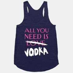 That's what liquor is for.   21 T-Shirts That Perfectly Express How You Feel About Alcohol