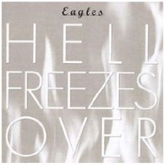 """Eagles """"Hell Freezes Over"""""""