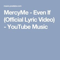 MercyMe - Even If (Official Lyric Video) - YouTube Music