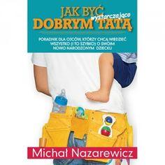 """Książka """"Jak być (wystarczająco) dobrym Tatą?"""" – Instrukcja Obsługi Noworodka!"""