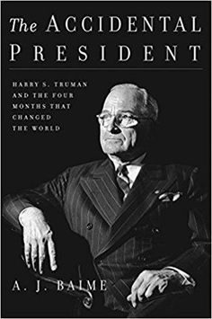 The Accidental President: Harry S. Truman and the Four Months That Changed the World - Biographical InquiriesBiographical Inquiries
