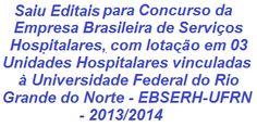 A Empresa Brasileira de Serviços Hospitalares - (EBSERH) divulga Editais para a realização de Concurso Público, que visa o preenchimento de 1.971 vagas, para lotação em 03 (três) unidades hospitalares vinculadas à Universidade Federal do Rio Grande do Norte. As oportunidades são de Nível Médio e Superior. As remunerações vão de R$ 1.630,00 a R$ 7.774,00.  Leia mais:  http://apostilaseconcursosatuais.blogspot.com.br/2013/12/concurso-publico-empresa-brasileira-de.html
