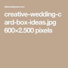 creative-wedding-card-box-ideas.jpg 600×2.500 pixels