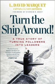 """Turn This Ship Around! by L. David Marquet --  Marquet was a submarine captain who turned around the USS Santa Fe from the worst submarine in the U.S. Navy to the best. The book teaches timeless principles of empowering leadership. Fortune Magazine called the book the """"best how-to manual anywhere for managers on delegating, training, and driving flawless execution."""""""