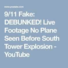 9/11 Fake: DEBUNKED! Live Footage No Plane Seen Before South Tower Explosion - YouTube