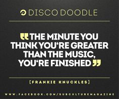 The Minute You Think You're Greater Than The Music, You're Finished. | subculture Freiburg