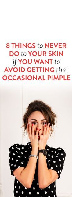 8 Things to Never Do to Your Skin If You Want to Avoid Getting That Occasional Pimple