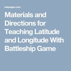 Materials and Directions for Teaching Latitude and Longitude With Battleship Game