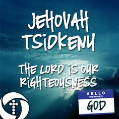 Jehovah Tsidkenu - The Lord Is Our Righteousness