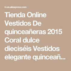 Tienda Online Vestidos De quinceañeras 2015 Coral dulce dieciséis Vestidos elegante quinceañera Vestidos modernos Ball Vestidos Vestido De 15 Anos Longo | Aliexpress móvil