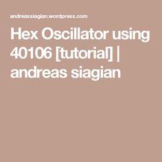 Hex Oscillator using 40106 [tutorial] | andreas siagian