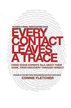 Every Contact Leaves a Trace: Crime Scene Experts Talk About Their Work from Discovery Through Verdict by Connie Fletcher (Bilbary Town Library: Good for Readers, Good for Librarians)