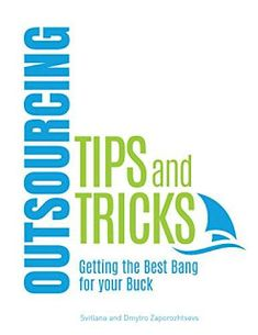 Outsourcing Tips and Tricks: Getting the Best Bang for Your Buck by Dmytro Zaporozhtsev and Svitlana Zaporozhtseva #ebooks #kindlebooks #freebooks #bargainbooks #amazon #goodkindles