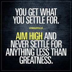 You get what you settle for. Aim high and NEVER settle for anything less than greatness. Never settle for anything less than your best. NEVER. #motivational #quote #greatness