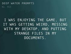 Text: I was enjoying the game, but it was getting weird, messing with my desktop, and putting strange files in my documents. Book Writing Tips, Writing Words, Writing Resources, Writing Skills, Writing Prompts, Writing Ideas, Build A Story, Best Selling Novels, Ex Quotes