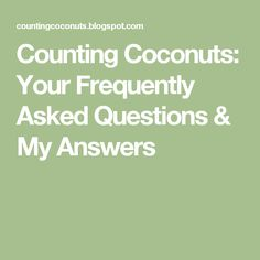 Counting Coconuts: Your Frequently Asked Questions & My Answers