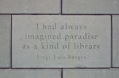 """""""I had always imagined paradise as a kind of library"""" Jorge Luis Borges One of my favorite quotes and I it may be included in my email signatures as well! Jorge Luis Borges was my kind of man (in this respect anyway). Reading Quotes, Book Quotes, I Love Books, Books To Read, Big Books, Comedy, Book Nooks, Reading Nooks, Library Books"""
