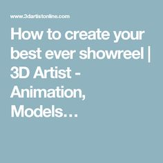 How to create your best ever showreel | 3D Artist - Animation, Models…