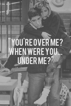 You're over me?  When were you under me?