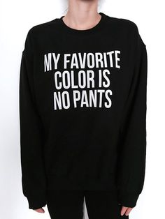 Welcome to Nalla shop :) For sale we have these My favorite color is no pants sweatshirt! Very popular on sites like Tumblr and blogs! Can't find…