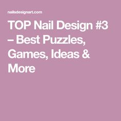 TOP Nail Design #3 – Best Puzzles, Games, Ideas & More
