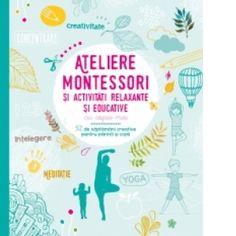 Ateliere Montessori si activitati relaxante si educative cu copiii mei. 52 de saptamani creative pentru parinti si copii Montessori, Parenting, Yoga, Map, Books, Kids, Atelier, Livros, Children