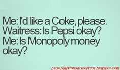 Seriously...no! I only drink COKE!