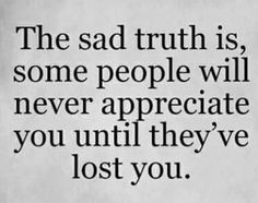 And sometimes not even then. They are too wrapped up in themselves to comprehend what they have lost.