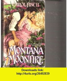 Montana Moonfire (9780821732632) Carol Finch , ISBN-10: 0821732633  , ISBN-13: 978-0821732632 ,  , tutorials , pdf , ebook , torrent , downloads , rapidshare , filesonic , hotfile , megaupload , fileserve