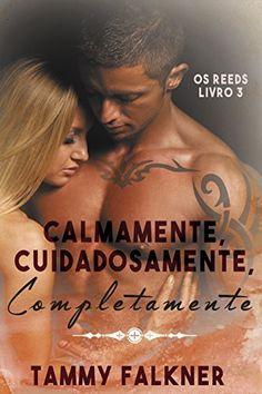 Calmamente, Cuidadosamente, Completamente (Os irmãos Reed Livro 3) por Tammy Falkner, http://www.amazon.com.br/dp/B016QTOJYG/ref=cm_sw_r_pi_dp_4rKNwb1EKH8SK