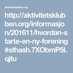 http://aktivitetsklubben.org/informasjon/201611/hvordan-starte-en-ny-forening#sthash.7XObmP5I.qjtu